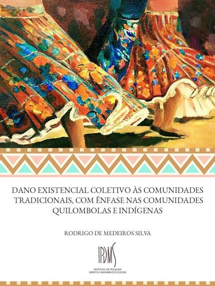 Livro de Rodrigo Medeiros                    Dano existencial coletivo às comunidades tradicional com ênfase nas comunidades indígenas e quilombolas.