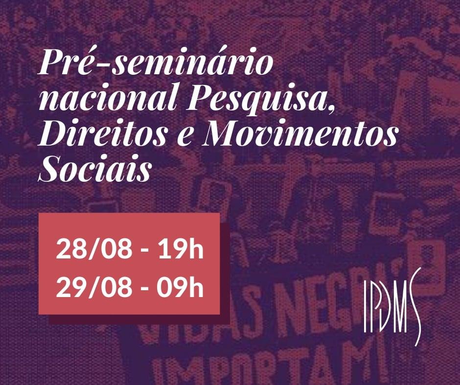 Pré-Seminário Nacional Pesquisa, Direitos e Movimentos Sociais, do IPDMS